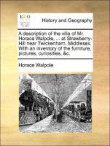 A description of the villa of Mr. Horace Walpole, ... at Strawbe