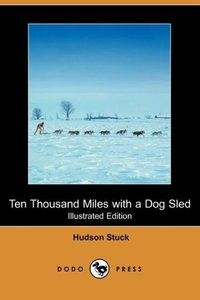 Ten Thousand Miles with a Dog Sled (Illustrated Edition) (Dodo P