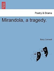 Mirandola, a tragedy. Second Edition