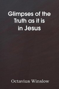 Glimpses of the Truth as it is in Jesus