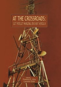 At the Crossroads: Ict Policy Making in East Africa