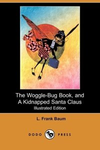 The Woggle-Bug Book, and a Kidnapped Santa Claus (Illustrated Ed