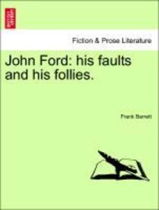 John Ford: his faults and his follies. VOL. II