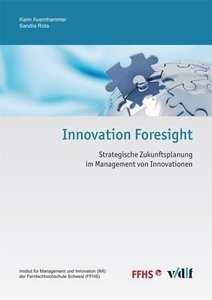 Innovation Foresight - Strategische Zukunftsplanung im Managemen