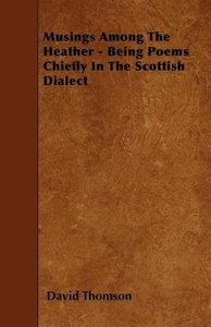 Musings Among The Heather - Being Poems Chiefly In The Scottish