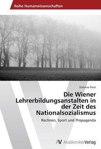 Die Wiener Lehrerbildungsanstalten in der Zeit des Nationalsozia