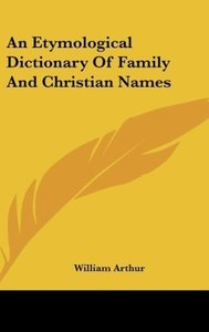 An Etymological Dictionary Of Family And Christian Names