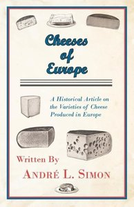 Cheeses of Europe - A Historical Article on the Varieties of Che