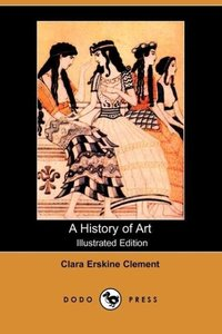 A History of Art (Illustrated Edition) (Dodo Press)