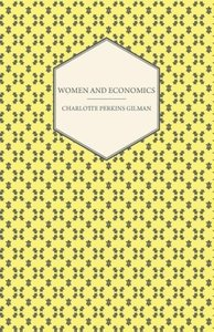 Women and Economics - A Study of the Economic Relation Between M