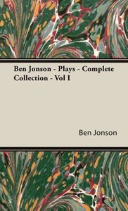 Ben Jonson - Plays - Complete Collection - Vol I
