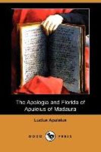 The Apologia and Florida of Apuleius of Madaura (Dodo Press)