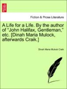 "A Life for a Life. By the author of ""John Halifax, Gentleman,"" e"