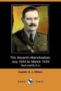 The Seventh Manchesters, July 1916 to March 1919 (Illustrated Ed
