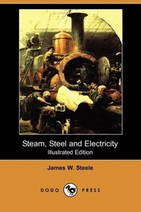 Steam, Steel and Electricity (Illustrated Edition) (Dodo Press)