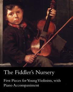 The Fiddler's Nursery - First Pieces for Young Violinists, With