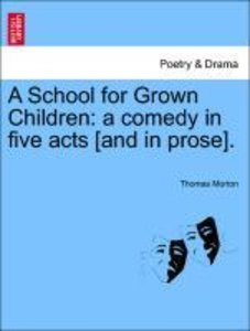 A School for Grown Children: a comedy in five acts [and in prose