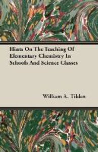 Hints On The Teaching Of Elementary Chemistry In Schools And Sci