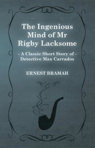 The Ingenious Mind of MR Rigby Lacksome (a Classic Short Story o
