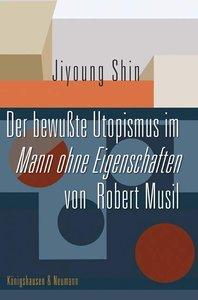 Der bewußte Utopismus im Mann ohne Eigenschaften von Robert Musi