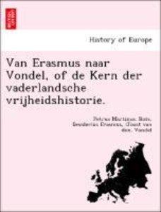 Van Erasmus naar Vondel, of de Kern der vaderlandsche vrijheidsh