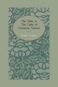 The Bible in the Light of Religious Science