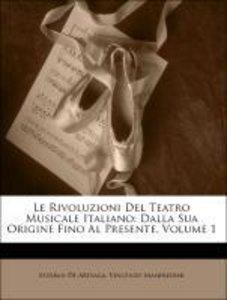 Le Rivoluzioni Del Teatro Musicale Italiano: Dalla Sua Origine F