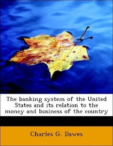 The banking system of the United States and its relation to the