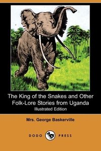 The King of the Snakes and Other Folk-Lore Stories from Uganda (