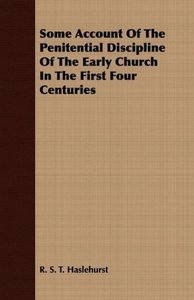 Some Account Of The Penitential Discipline Of The Early Church I
