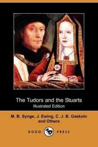 The Tudors and the Stuarts (Illustrated Edition) (Dodo Press)