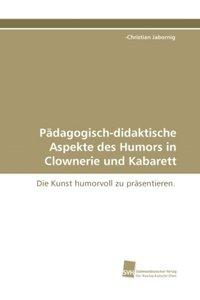 Pädagogisch-didaktische Aspekte des Humors in Clownerie und Kaba