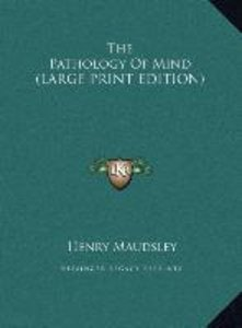 The Pathology Of Mind (LARGE PRINT EDITION)