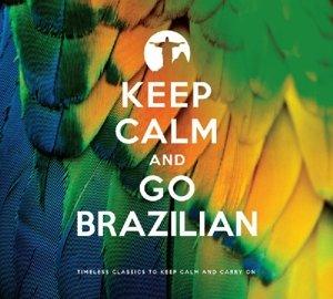 Keep Calm And Go Brazilian