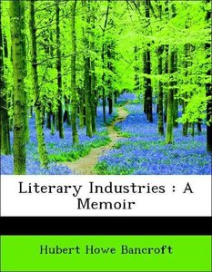Literary Industries : A Memoir