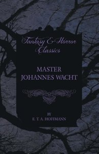 Master Johannes Wacht (Fantasy and Horror Classics)