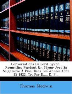 Conversations De Lord Byron, Recueillies Pendant Un Séjour Avec