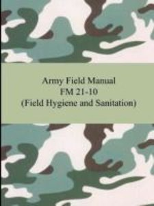 Army Field Manual FM 21-10 (Field Hygiene and Sanitation)