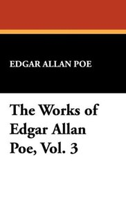 The Works of Edgar Allan Poe, Vol. 3