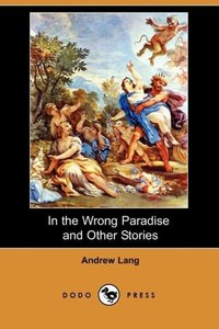 In the Wrong Paradise and Other Stories (Dodo Press)