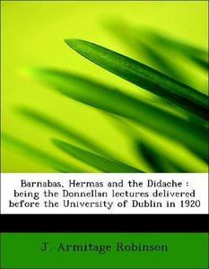 Barnabas, Hermas and the Didache : being the Donnellan lectures