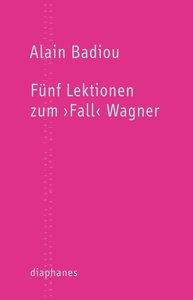 Fünf Lektionen zum >Fall< Wagner
