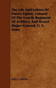 The Life And Letters Of Emory Upton, Colonel Of The Fourth Regim