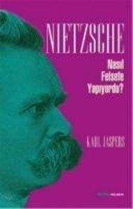 Nietzsche Nasil Felsefe Yapiyordu?