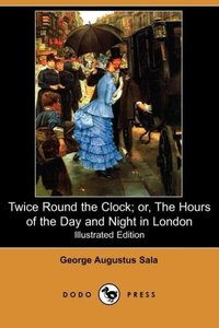 Twice Round the Clock; Or, the Hours of the Day and Night in Lon
