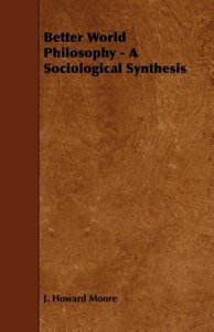 Better World Philosophy - A Sociological Synthesis