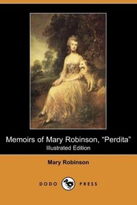 Memoirs of Mary Robinson, Perdita (Illustrated Edition) (Dodo Pr