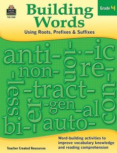 Building Words: Using Roots, Prefixes and Suffixes Gr 4