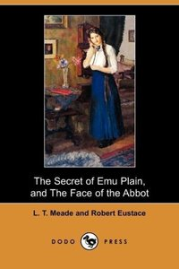 The Secret of Emu Plain, and the Face of the Abbot (Dodo Press)