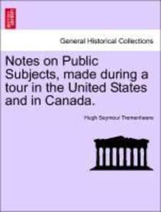Notes on Public Subjects, made during a tour in the United State